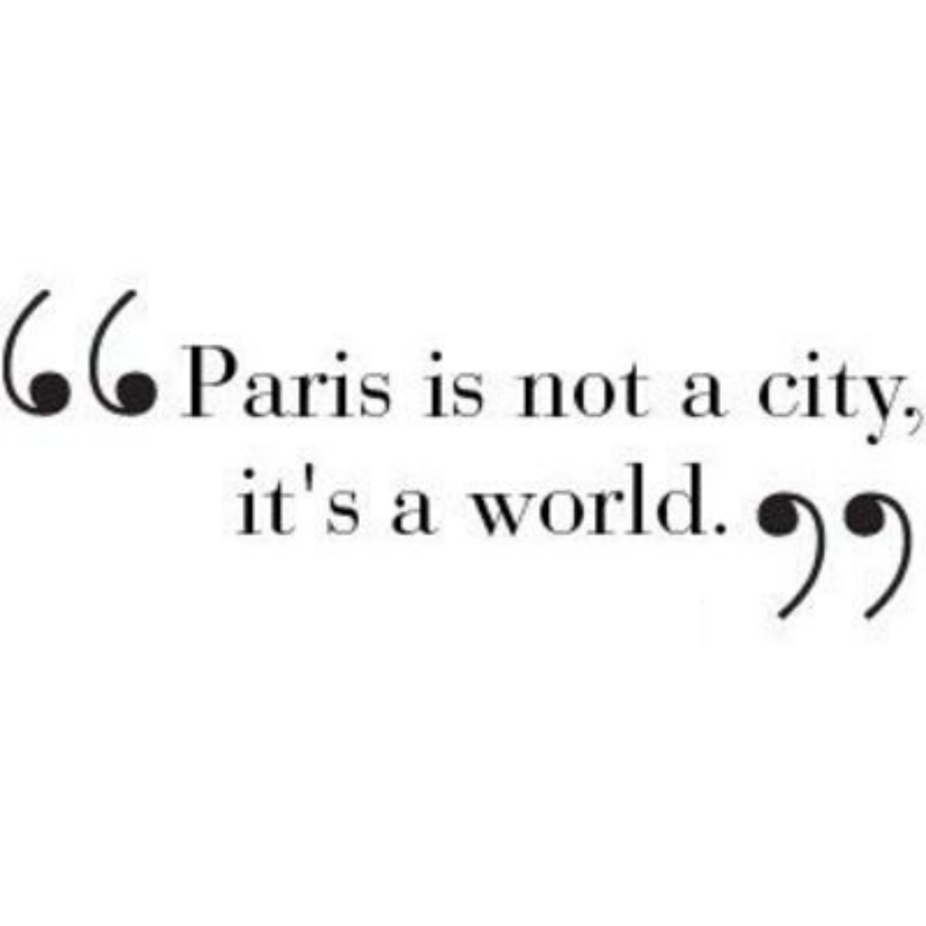 Paris is not a city. It's a world